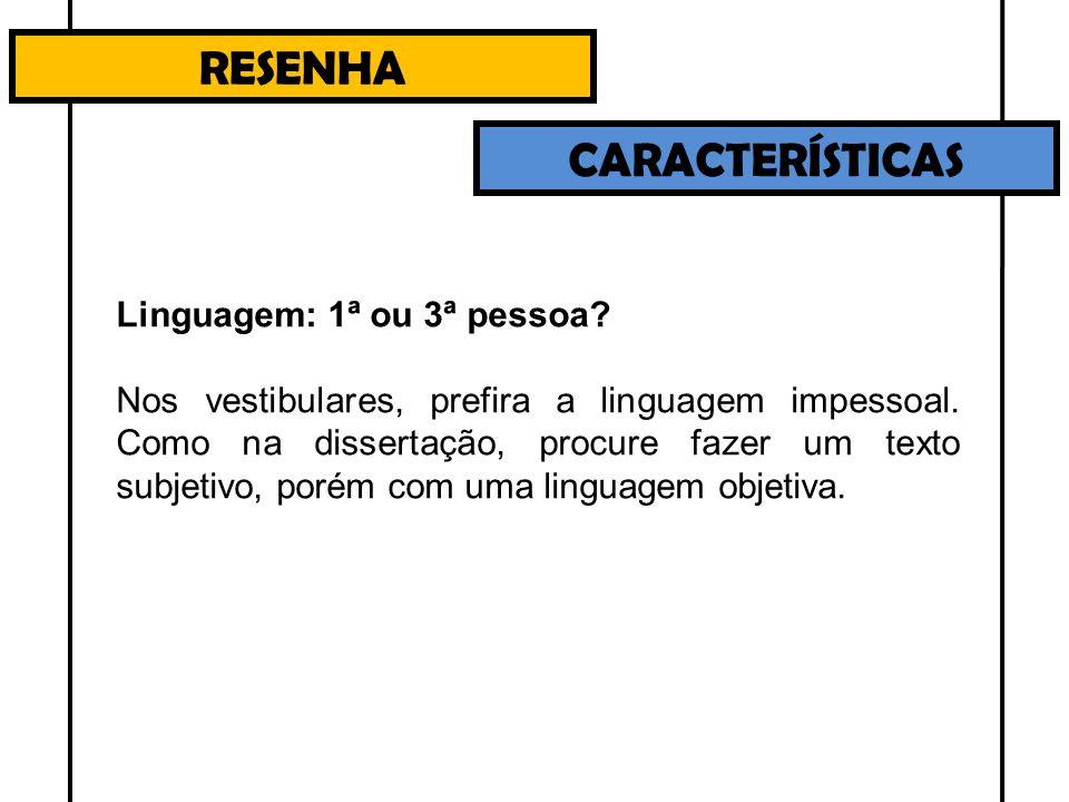 RESENHA CARACTERÍSTICAS Linguagem: 1ª ou 3ª pessoa