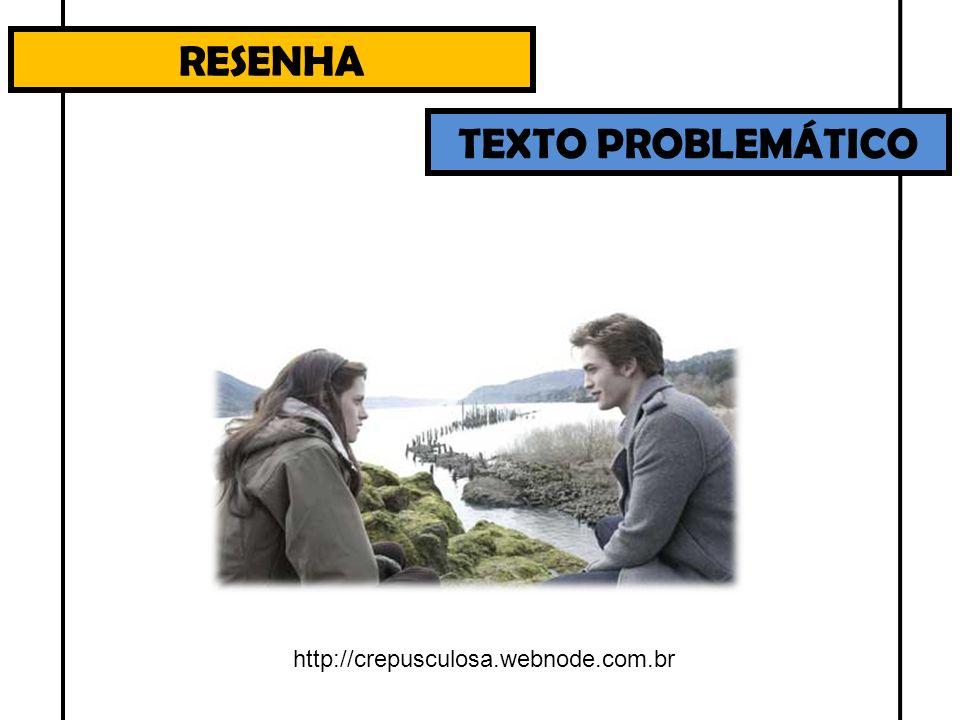 RESENHA TEXTO PROBLEMÁTICO http://crepusculosa.webnode.com.br