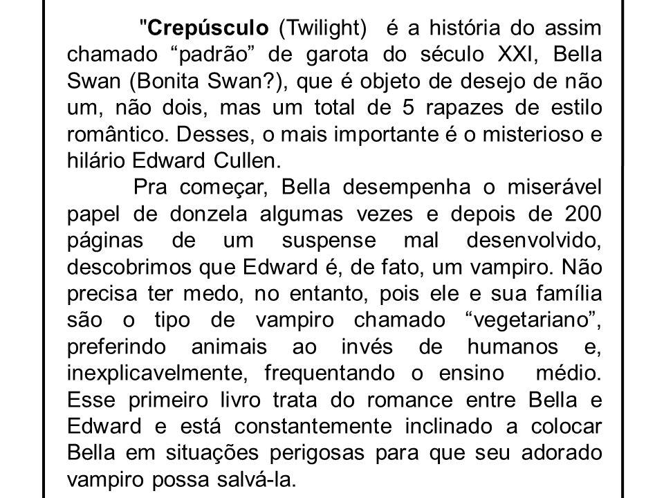 Crepúsculo (Twilight) é a história do assim chamado padrão de garota do século XXI, Bella Swan (Bonita Swan ), que é objeto de desejo de não um, não dois, mas um total de 5 rapazes de estilo romântico. Desses, o mais importante é o misterioso e hilário Edward Cullen.