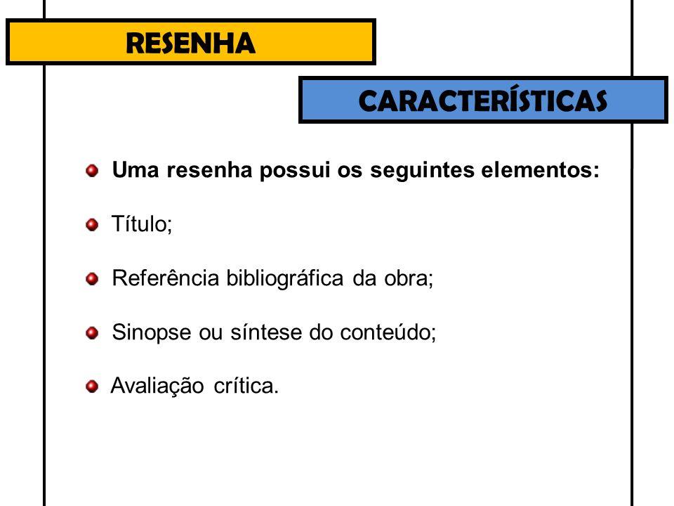 RESENHA CARACTERÍSTICAS Uma resenha possui os seguintes elementos: