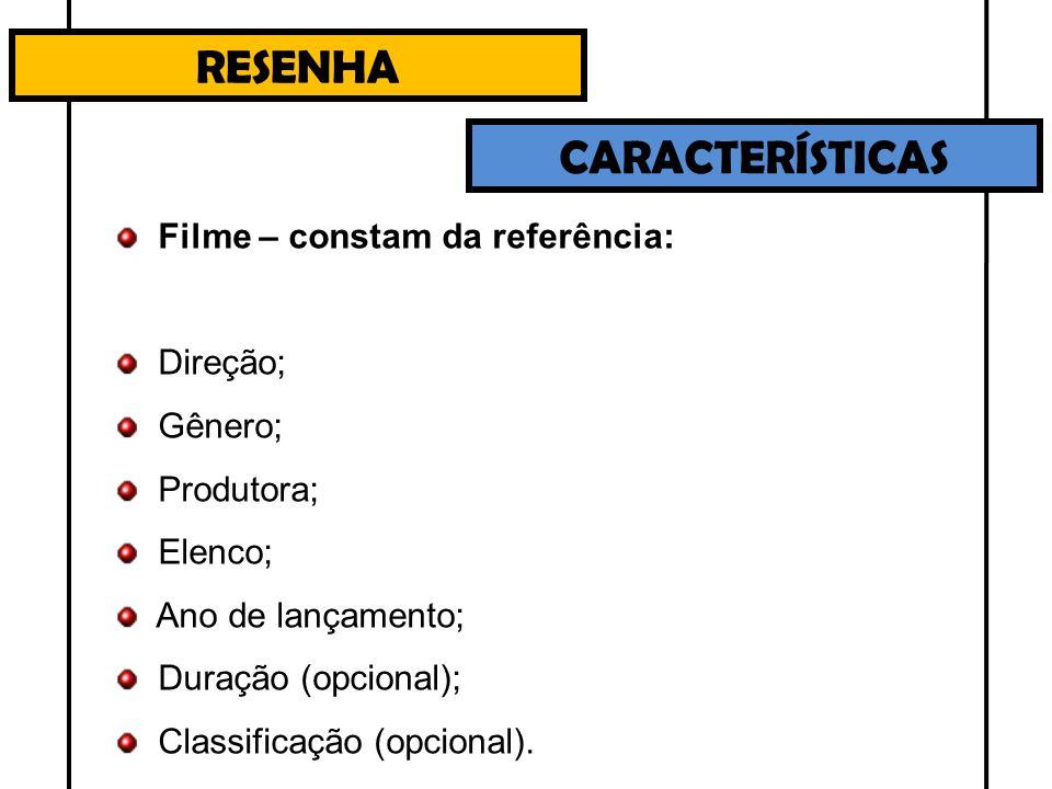 RESENHA CARACTERÍSTICAS Filme – constam da referência: Direção;