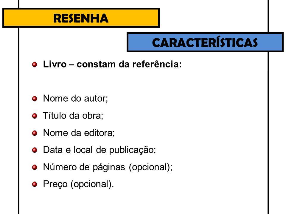 RESENHA CARACTERÍSTICAS Livro – constam da referência: Nome do autor;