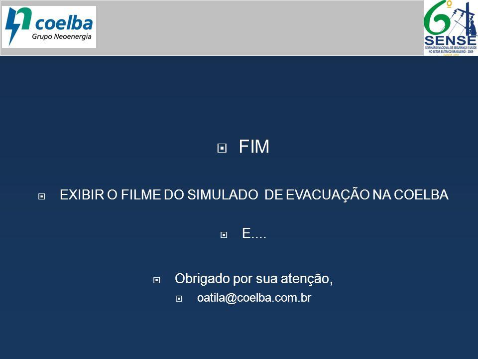 FIM EXIBIR O FILME DO SIMULADO DE EVACUAÇÃO NA COELBA E....