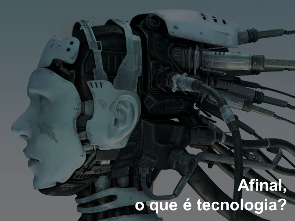 Afinal, o que é tecnologia