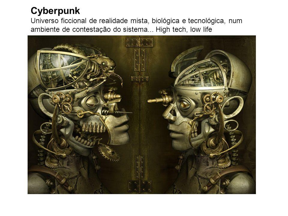 Cyberpunk Universo ficcional de realidade mista, biológica e tecnológica, num ambiente de contestação do sistema...