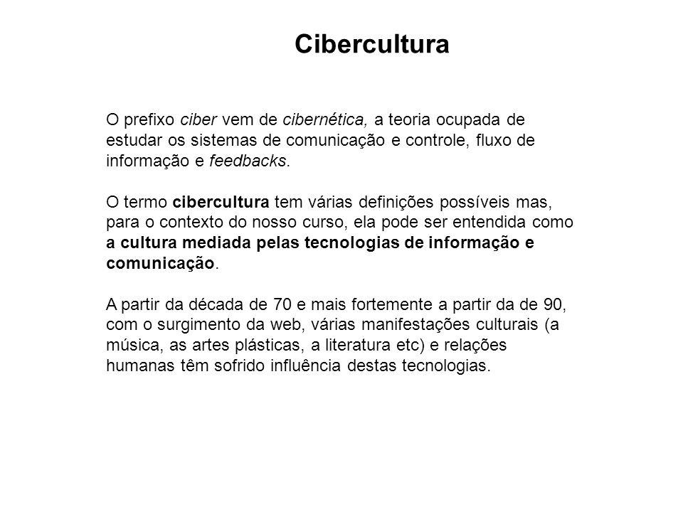 Cibercultura O prefixo ciber vem de cibernética, a teoria ocupada de estudar os sistemas de comunicação e controle, fluxo de informação e feedbacks.