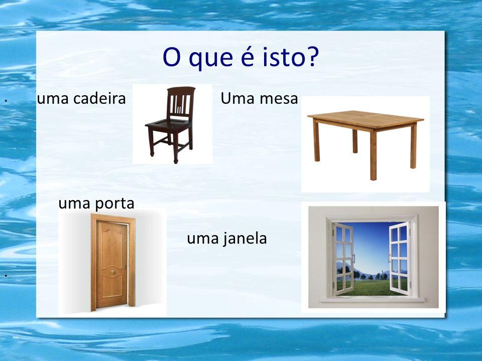 O que é isto uma cadeira Uma mesa uma porta uma janela