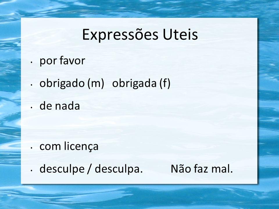 Expressões Uteis por favor obrigado (m) obrigada (f) de nada