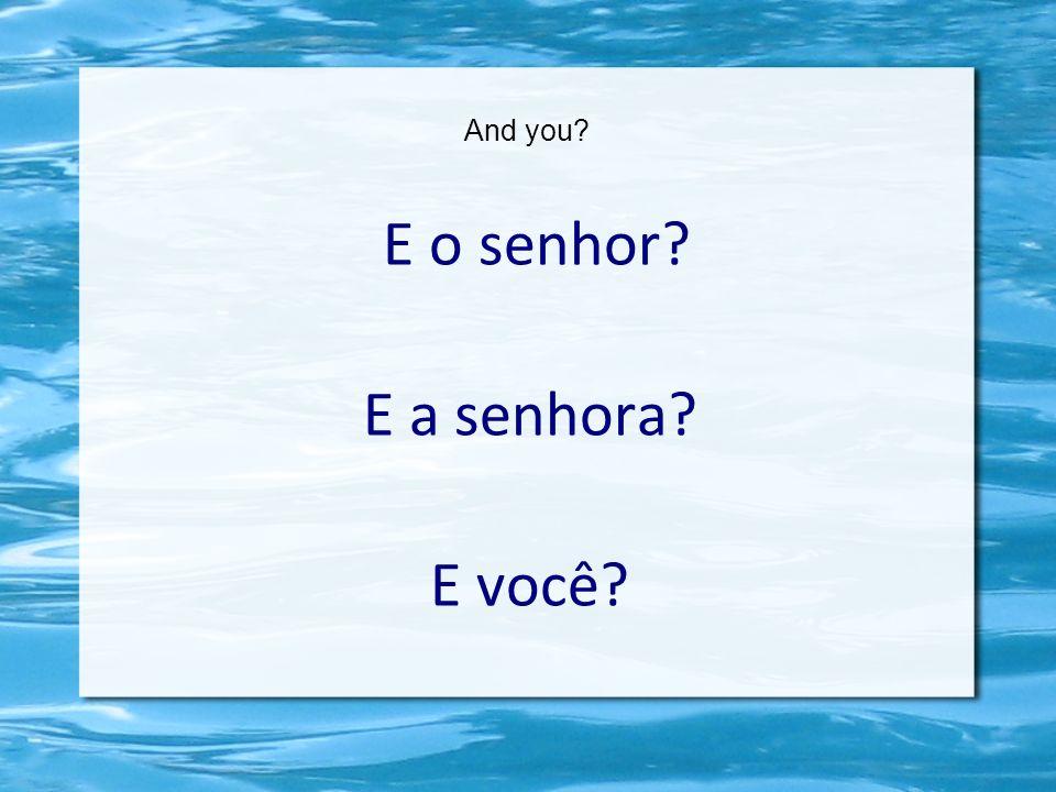 And you E o senhor E a senhora E você