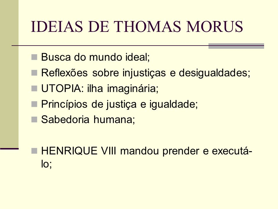 IDEIAS DE THOMAS MORUS Busca do mundo ideal;