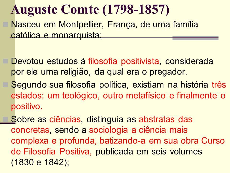 Auguste Comte (1798-1857) Nasceu em Montpellier, França, de uma família católica e monarquista;