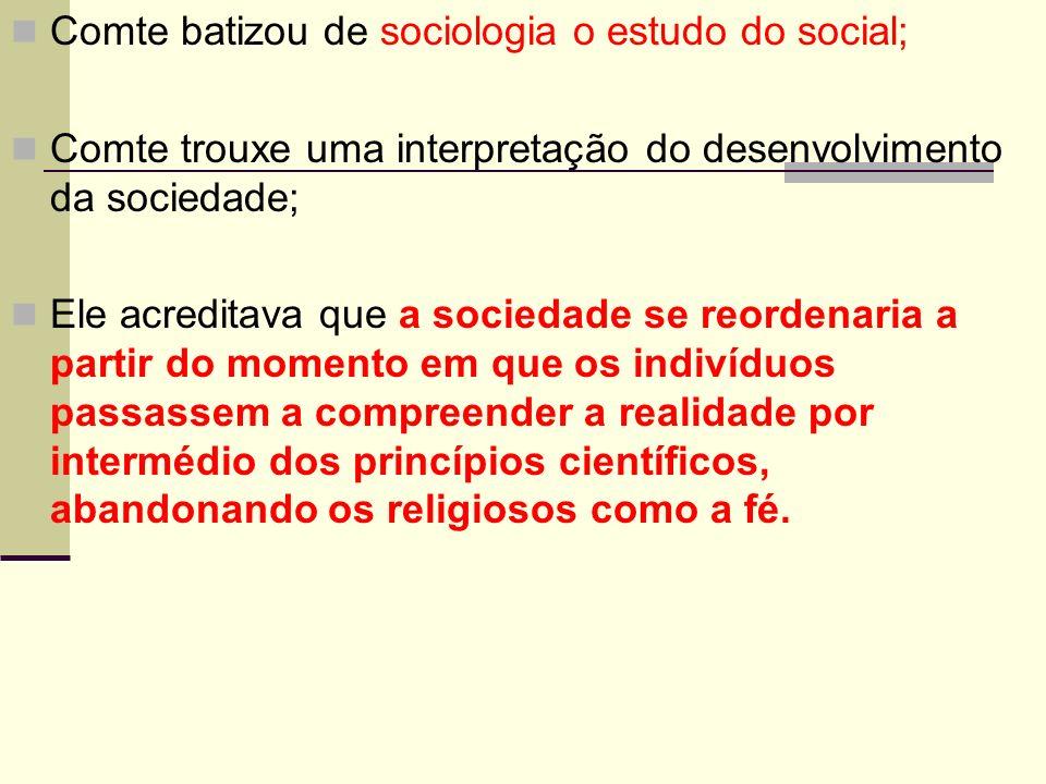 Comte batizou de sociologia o estudo do social;