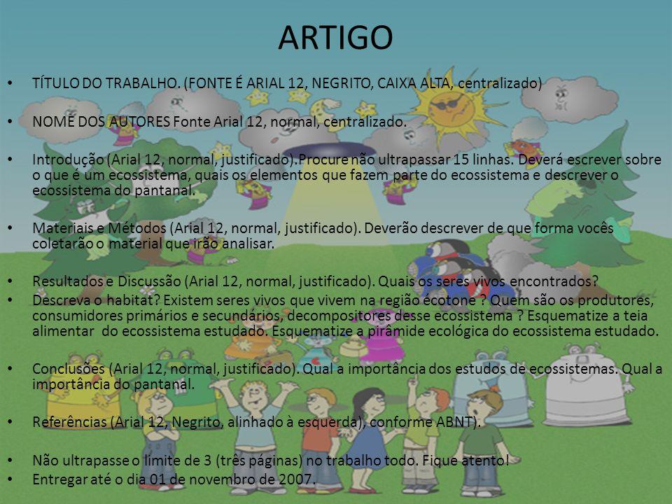 ARTIGO TÍTULO DO TRABALHO. (FONTE É ARIAL 12, NEGRITO, CAIXA ALTA, centralizado) NOME DOS AUTORES Fonte Arial 12, normal, centralizado.