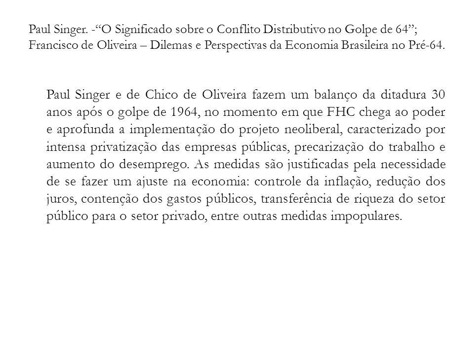 Paul Singer. - O Significado sobre o Conflito Distributivo no Golpe de 64 ; Francisco de Oliveira – Dilemas e Perspectivas da Economia Brasileira no Pré-64.