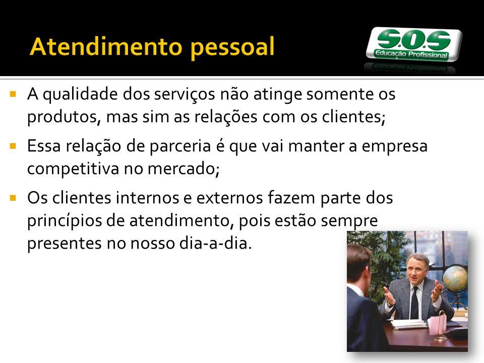 Atendimento pessoal A qualidade dos serviços não atinge somente os produtos, mas sim as relações com os clientes;