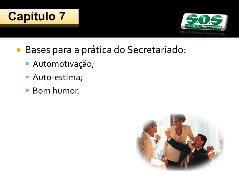 Capítulo 7 Bases para a prática do Secretariado: Automotivação;
