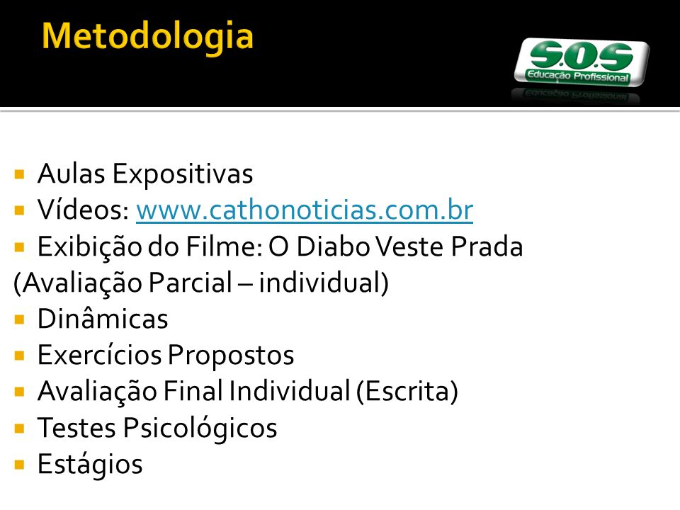 Metodologia Aulas Expositivas Vídeos: www.cathonoticias.com.br