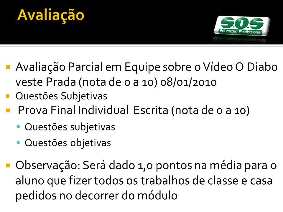 Avaliação Avaliação Parcial em Equipe sobre o Vídeo O Diabo veste Prada (nota de 0 a 10) 08/01/2010.