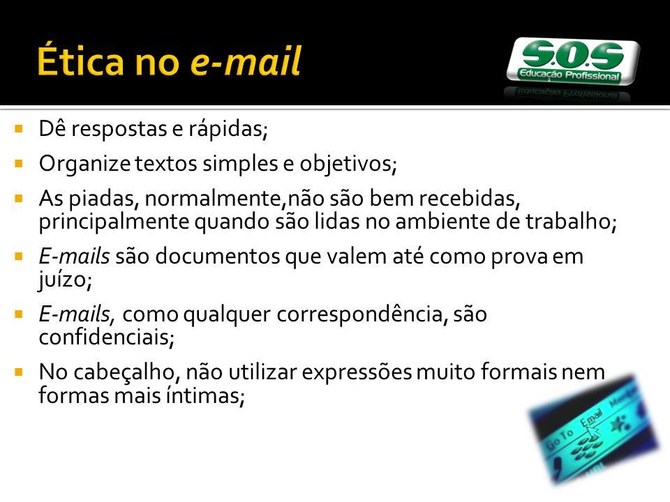 Ética no e-mail Dê respostas e rápidas;