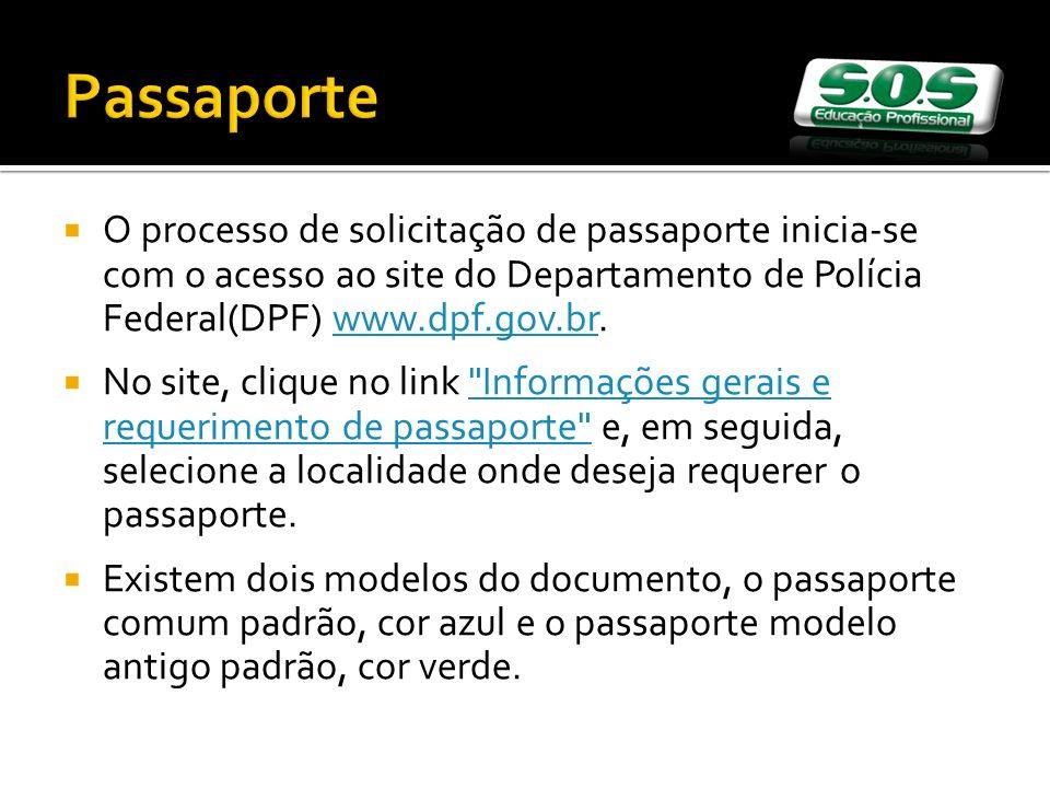 Passaporte O processo de solicitação de passaporte inicia-se com o acesso ao site do Departamento de Polícia Federal(DPF) www.dpf.gov.br.