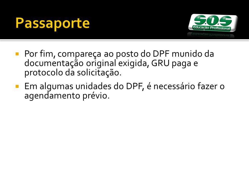 Passaporte Por fim, compareça ao posto do DPF munido da documentação original exigida, GRU paga e protocolo da solicitação.