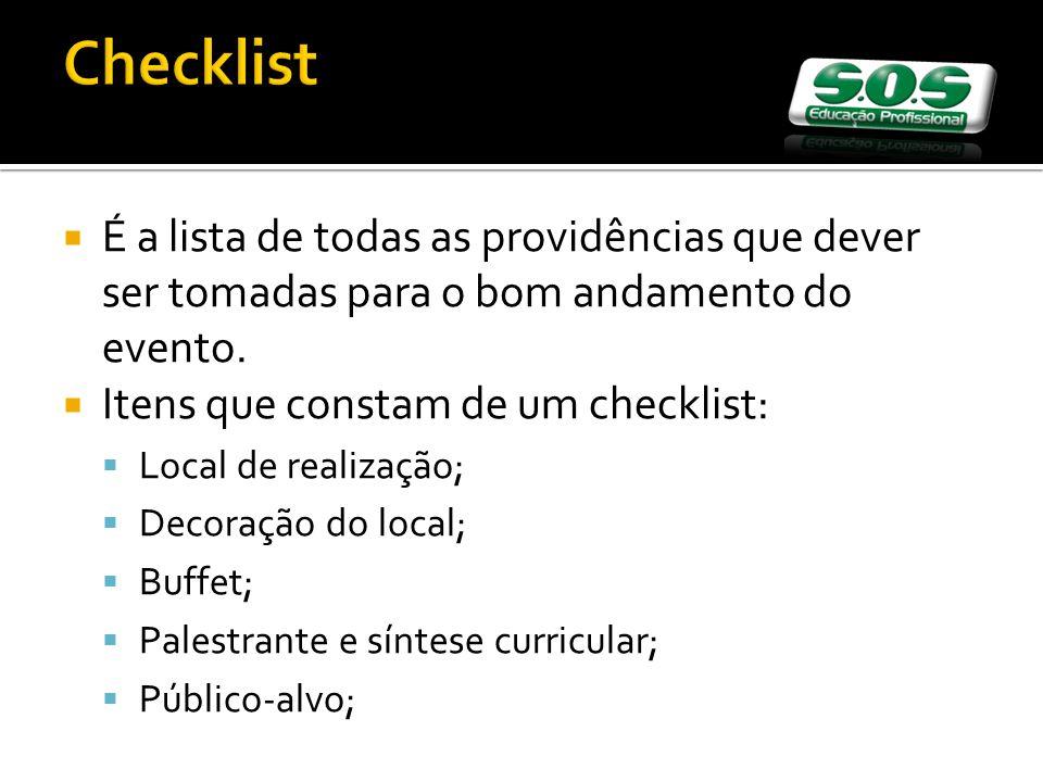 Checklist É a lista de todas as providências que dever ser tomadas para o bom andamento do evento. Itens que constam de um checklist:
