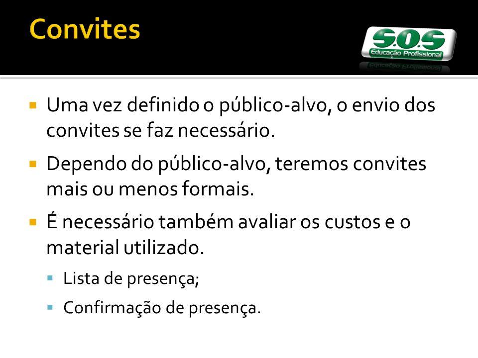Convites Uma vez definido o público-alvo, o envio dos convites se faz necessário. Dependo do público-alvo, teremos convites mais ou menos formais.