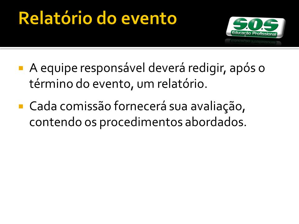 Relatório do evento A equipe responsável deverá redigir, após o término do evento, um relatório.