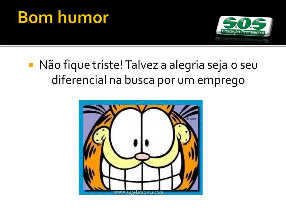 Bom humor Não fique triste! Talvez a alegria seja o seu diferencial na busca por um emprego