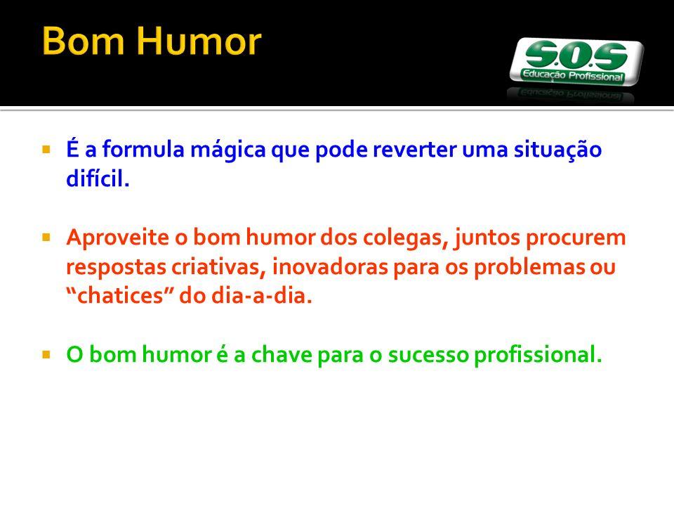 Bom Humor É a formula mágica que pode reverter uma situação difícil.