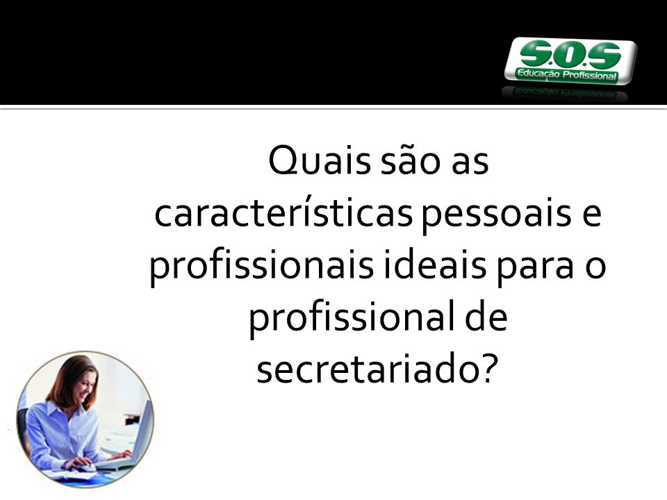 Quais são as características pessoais e profissionais ideais para o profissional de secretariado