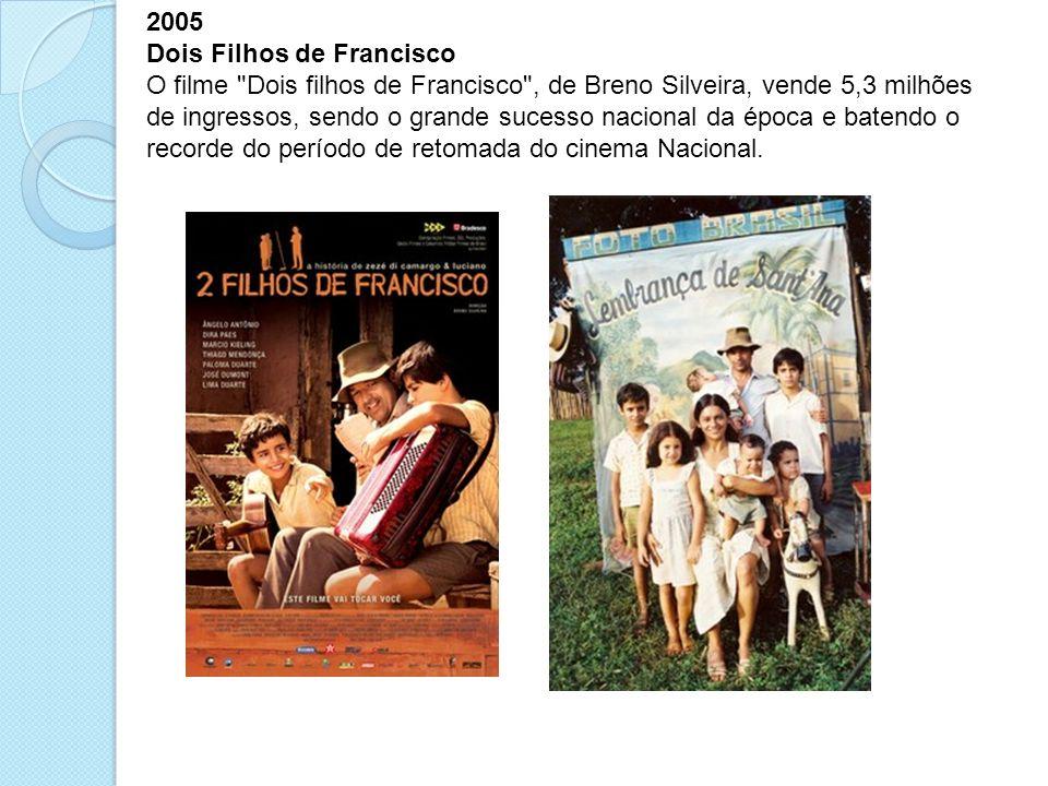 2005 Dois Filhos de Francisco.