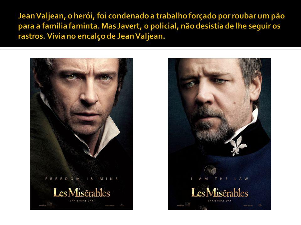 Jean Valjean, o herói, foi condenado a trabalho forçado por roubar um pão para a família faminta.