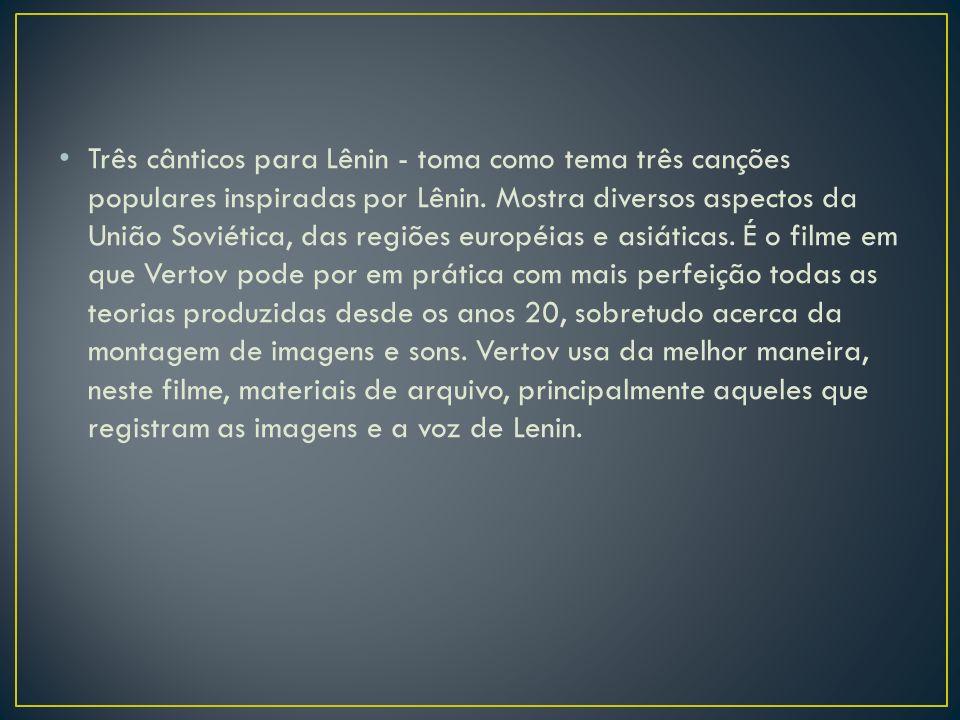 Três cânticos para Lênin - toma como tema três canções populares inspiradas por Lênin.