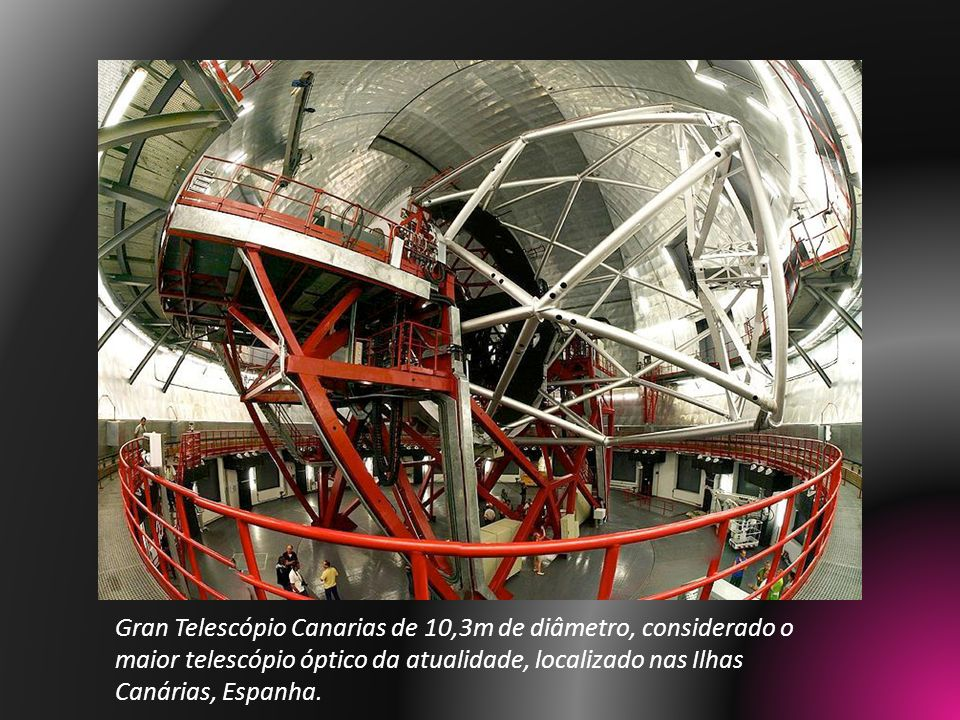 Gran Telescópio Canarias de 10,3m de diâmetro, considerado o maior telescópio óptico da atualidade, localizado nas Ilhas Canárias, Espanha.
