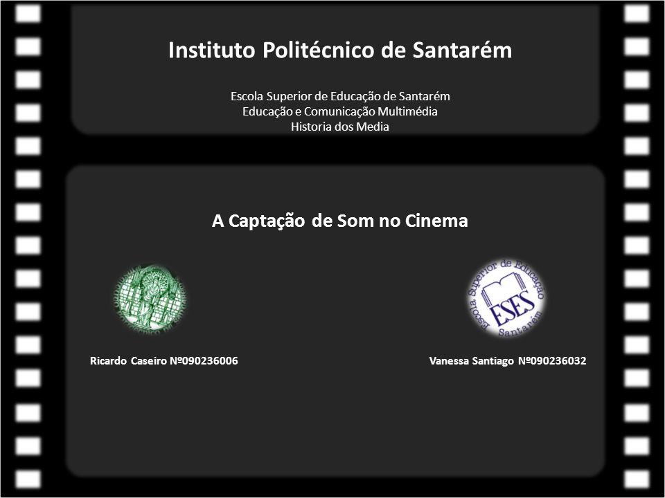 Instituto Politécnico de Santarém A Captação de Som no Cinema