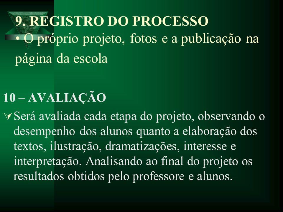 9. REGISTRO DO PROCESSO • O próprio projeto, fotos e a publicação na página da escola