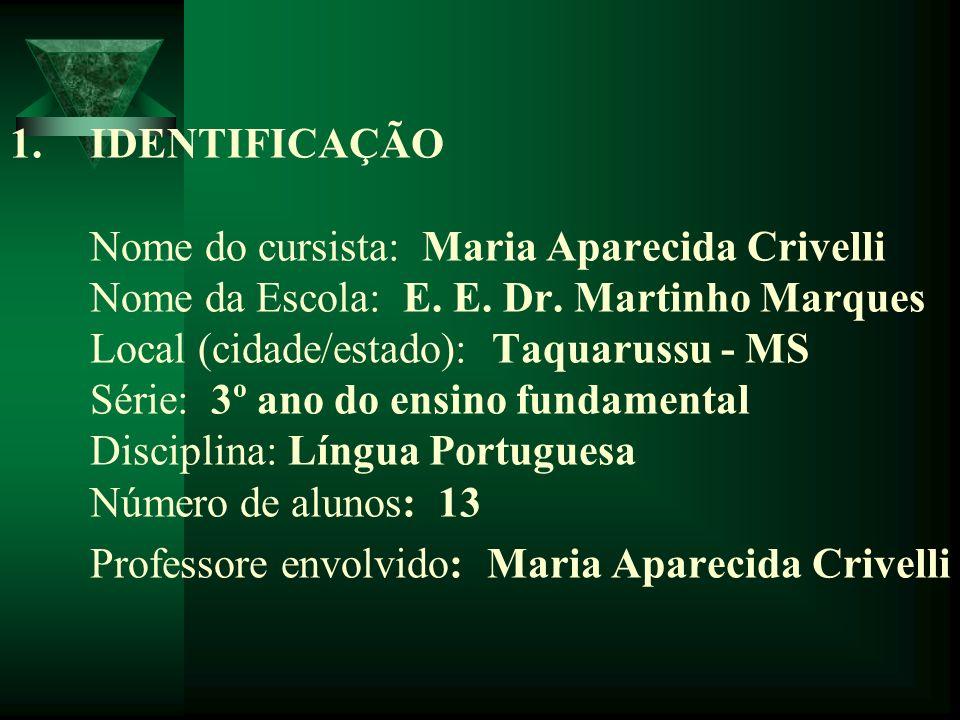 IDENTIFICAÇÃO Nome do cursista: Maria Aparecida Crivelli Nome da Escola: E.
