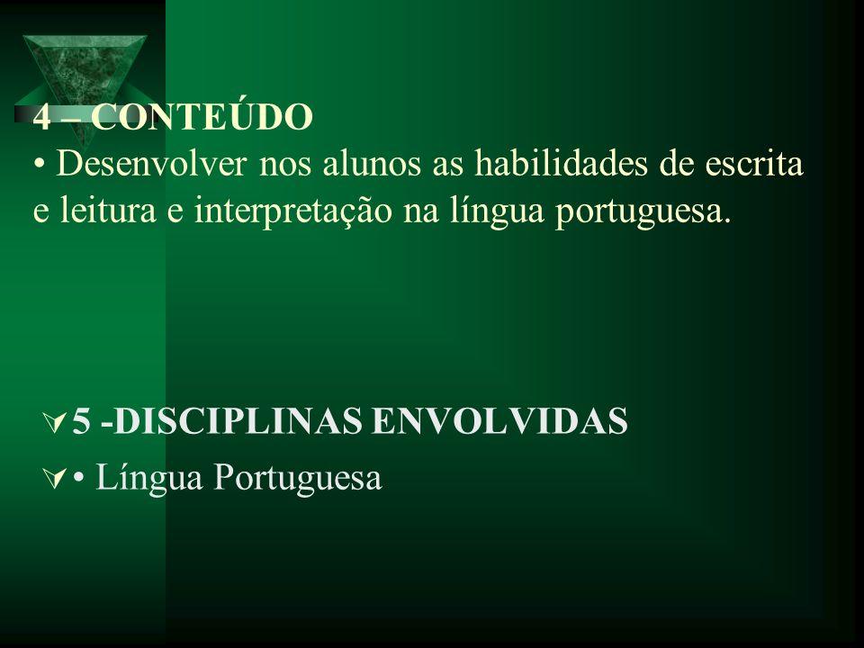4 – CONTEÚDO • Desenvolver nos alunos as habilidades de escrita e leitura e interpretação na língua portuguesa.