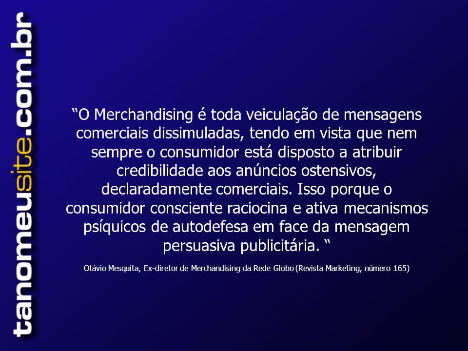 O Merchandising é toda veiculação de mensagens comerciais dissimuladas, tendo em vista que nem sempre o consumidor está disposto a atribuir credibilidade aos anúncios ostensivos, declaradamente comerciais.
