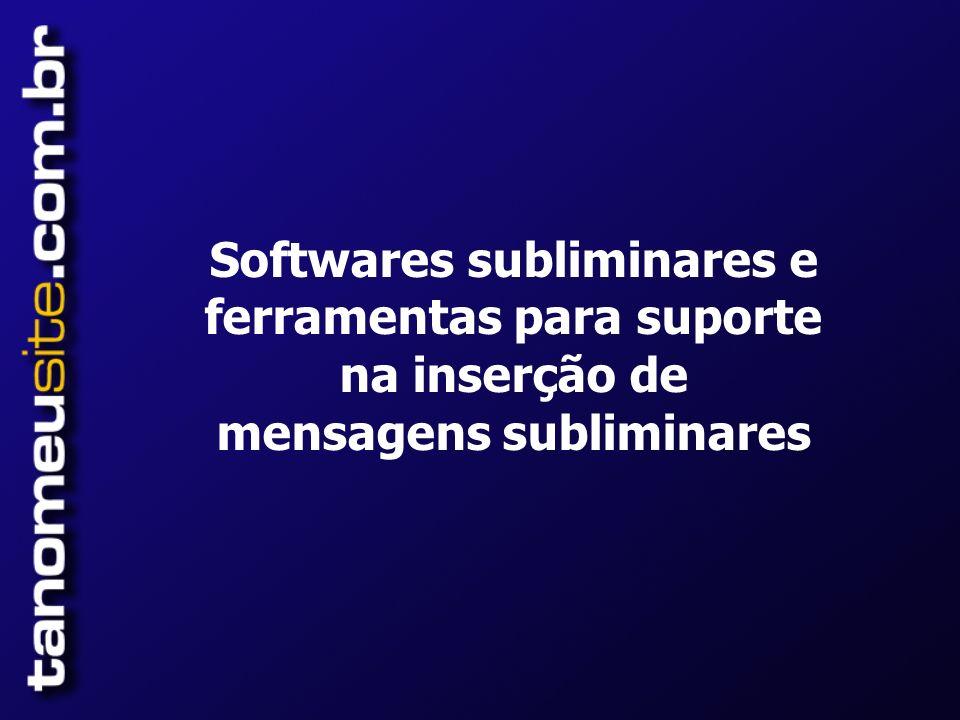 Softwares subliminares e ferramentas para suporte na inserção de mensagens subliminares