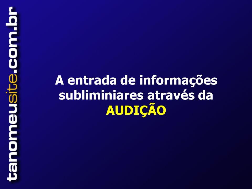 A entrada de informações subliminiares através da AUDIÇÃO