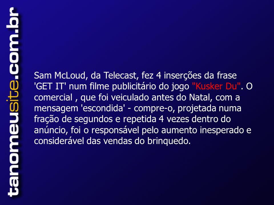 Sam McLoud, da Telecast, fez 4 inserções da frase GET IT num filme publicitário do jogo Kusker Du .