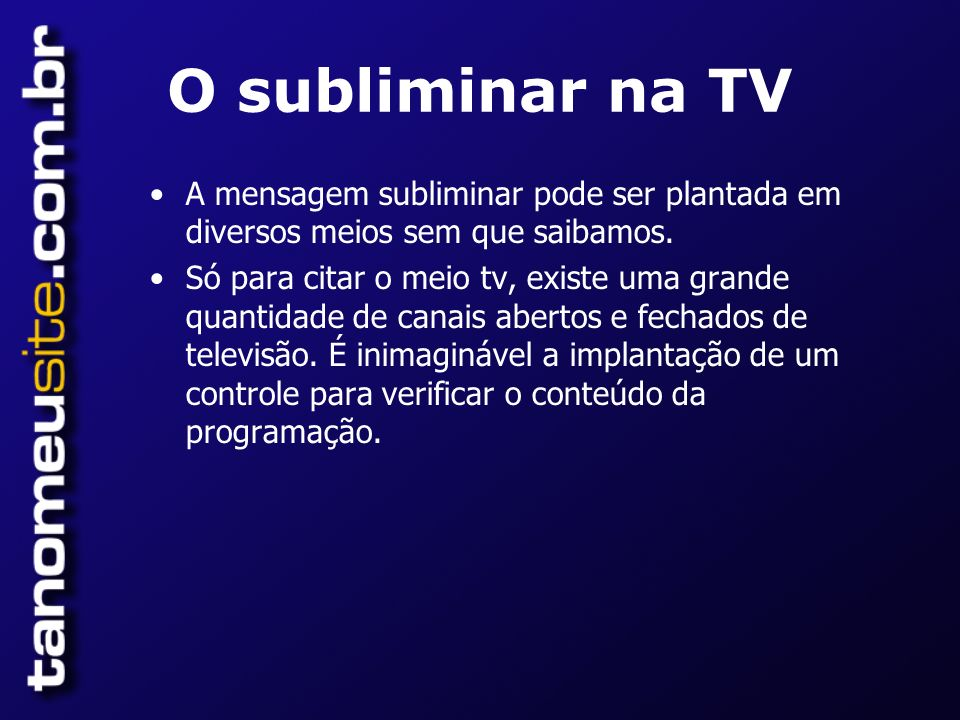 O subliminar na TV A mensagem subliminar pode ser plantada em diversos meios sem que saibamos.