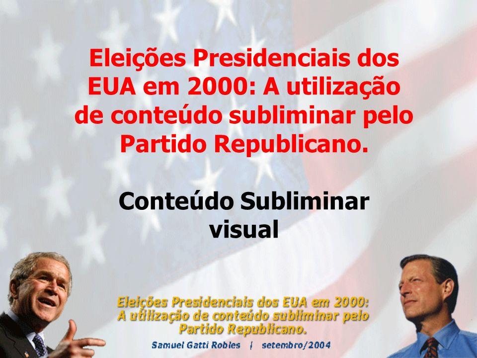 Eleições Presidenciais dos EUA em 2000: A utilização de conteúdo subliminar pelo Partido Republicano.