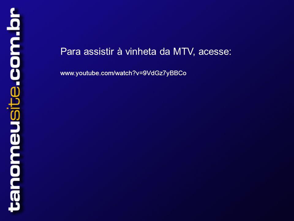 Para assistir à vinheta da MTV, acesse: