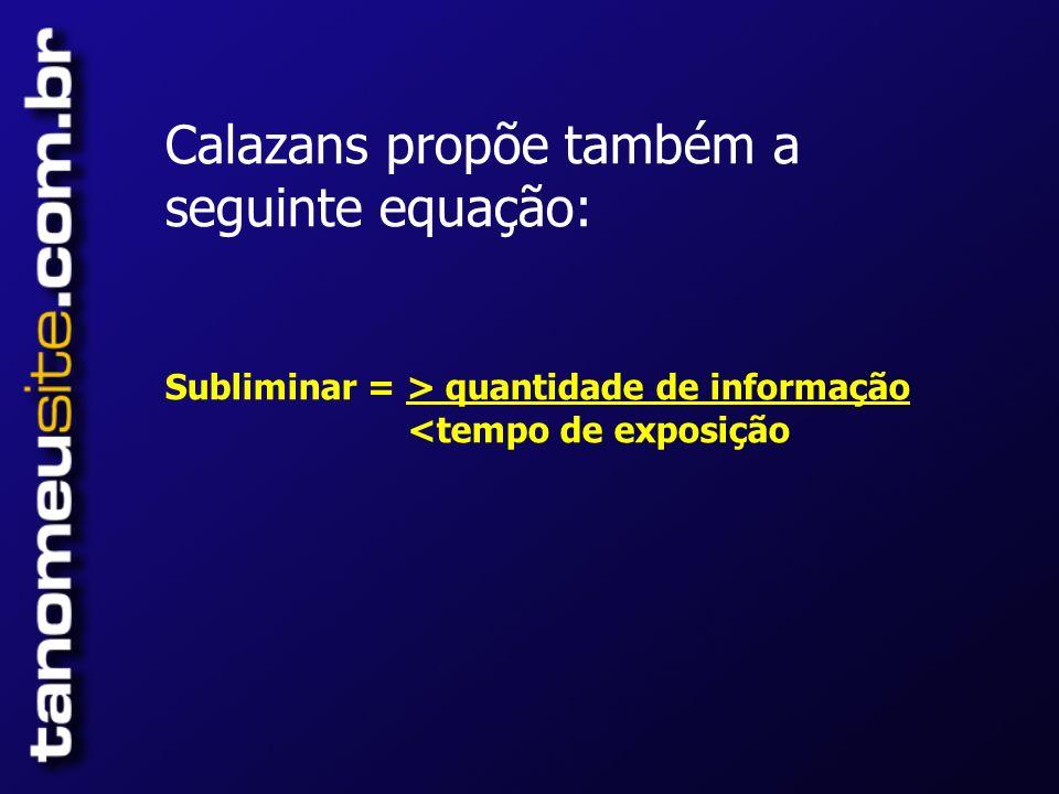 Calazans propõe também a seguinte equação: