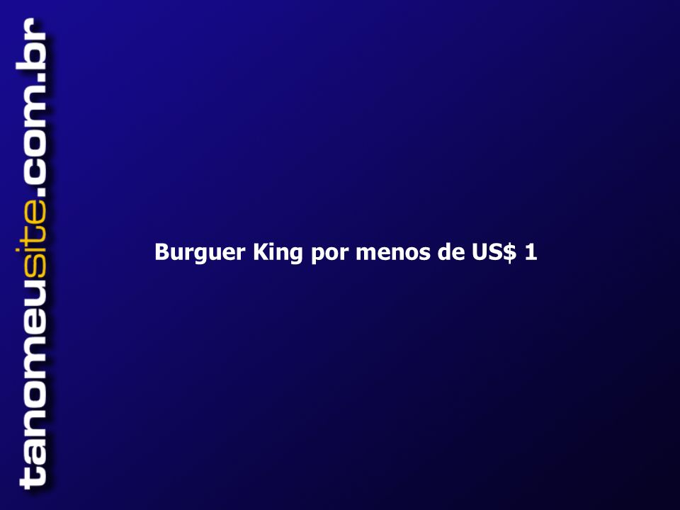 Burguer King por menos de US$ 1