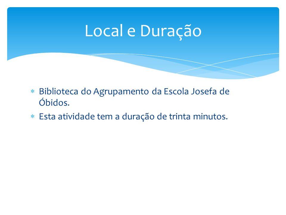 Local e Duração Biblioteca do Agrupamento da Escola Josefa de Óbidos.