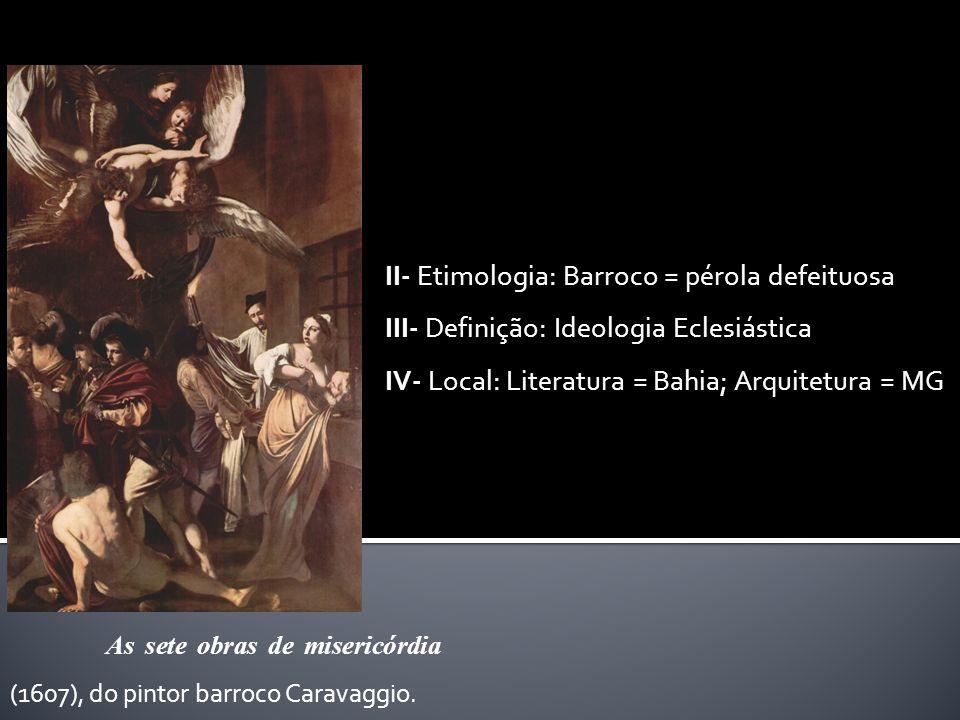 II- Etimologia: Barroco = pérola defeituosa